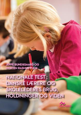 Cover for Nationale test: Danske lærere og skolelederes brug, holdninger og viden