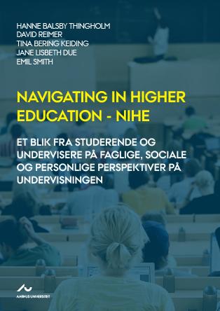 Cover for Navigating in Higher Education – NiHE: Et blik fra studerende og undervisere på faglige, sociale og personlige perspektiver på undervisningen
