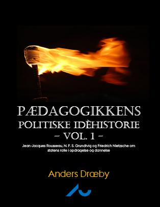 Forsidebillede til Pædagogikkens politiske idéhistorie - Vol. 1: Jean-Jacques Rousseau, N. F. S. Grundtvig og Friedrich Nietzsche om statens rolle i opdragelse og dannelse