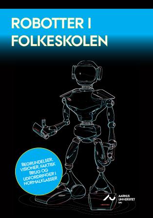 Cover for Robotter i Folkeskolen: Begrundelser, visioner, faktisk brug og udfordringer i normalklasser