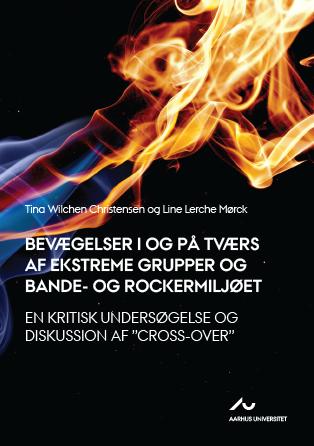 """Cover for Bevægelser i og på tværs af ekstreme grupper og bande- og rockermiljøet: En kritisk undersøgelse og diskussion af """"Cross-over"""""""