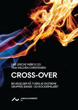 Forsidebillede til Cross-over: Bevægelser på tværs af ekstreme  grupper, bande- og rockermiljøet