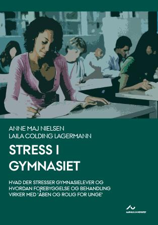 Cover for Stress i gymnasiet: Hvad der stresser gymnasielever og hvordan forebyggelse og behandling virker med 'Åben og Rolig for Unge'