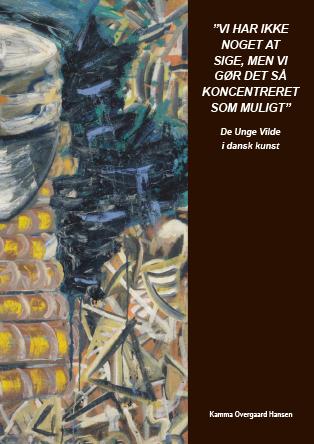 """Cover for """"Vi har ikke noget at sige, men vi gør det så koncentreret som muligt"""" - De Unge Vilde i dansk kunst"""