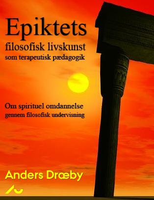 Cover for Epiktets filosofiske livskunst som terapeutisk pædagogik: Om spirituel omdannelse gennem filosofisk undervisning