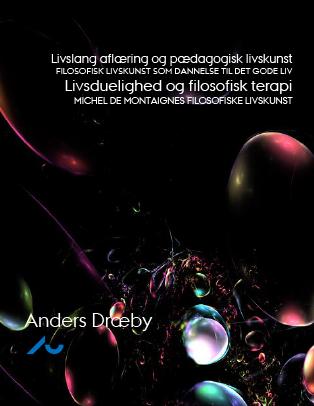 Forsidebillede til Livslang aflæring og pædagogisk livskunst: Filosofisk livskunst som dannelse til det gode liv. Livsduelighed og filosofisk terapi