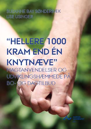 """Cover for """"Hellere 1000 kram end én knytnæve"""": Magtanvendelser og udviklingshæmmede på bo- og dagtilbud"""