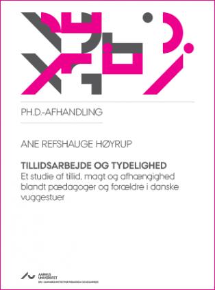 Cover for Tillidsarbejde og tydelighed: Et studie af tillid, magt og afhængighed blandt pædagoger og forældre i danske vuggestuer