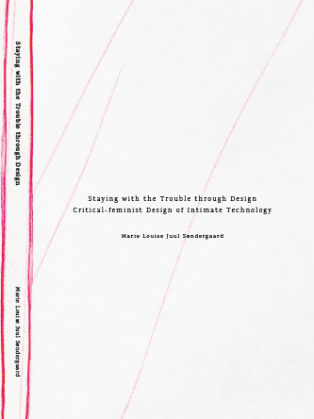 Forsidebillede til Staying with the Trouble through Design: Critical-feminist Design of Intimate Technology