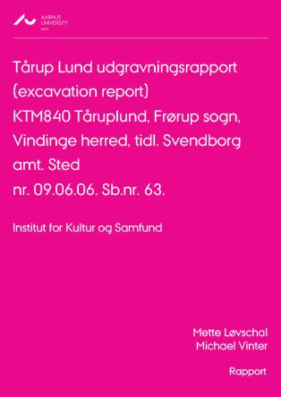 Cover for Tårup Lund udgravningsrapport (excavation report): KTM840 Tåruplund, Frørup sogn, Vindinge herred, tidl. Svendborg amt. Sted nr. 09.06.06. Sb.nr. 63.