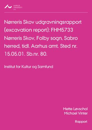 Cover for Nørreris Skov udgravningsrapport (excavation report): FHM5733 Nørreris Skov, Folby sogn, Sabro herred, tidl. Aarhus amt. Sted nr. 15.05.01. Sb.nr. 80.