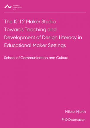 Forsidebillede til The K-12 Maker Studio: Towards Teaching and Development of Design Literacy in Educational Maker Settings