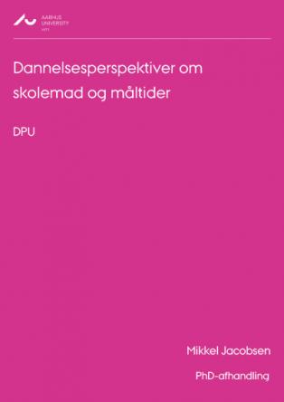 Forsidebillede til Dannelsesperspektiver om skolemad og måltider: En undersøgelse af læreres tilgange til og opfattelser af skolemadsordninger i København