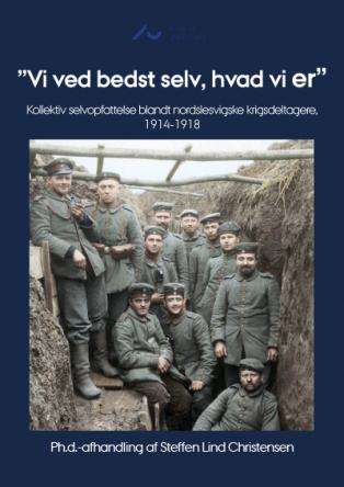 """Forsidebillede til """"Vi ved bedst selv, hvad vi er"""": Kollektiv selvopfattelse blandt nordslesvigske krigsdeltagere, 1914-1918"""