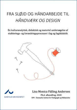 Forsidebillede til Fra sløjd og håndarbejde til håndværk og design: En kulturanalytisk, didaktisk og materiel undersøgelse af etablerings- og forandringsprocesser i fag og fagdidaktik