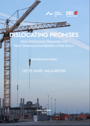 Forsidebillede til DISLOCATING PROMISES: How Digitization Organizes and How Organizations Digitize in Fire Safety