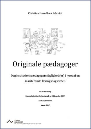 Forsidebillede til Originale Pædagoger: Daginstitutionspædagogers faglighed(er) i lyset af en insisterende læringsdagsorden