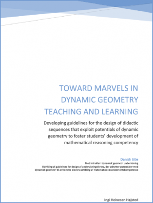 Forsidebillede til Toward Marvels in Dynamic Geometry Teaching and Learning: Developing guidelines for the design of didactic sequences that exploit potentials of dynamic geometry to foster students' development of mathematical reasoning competency