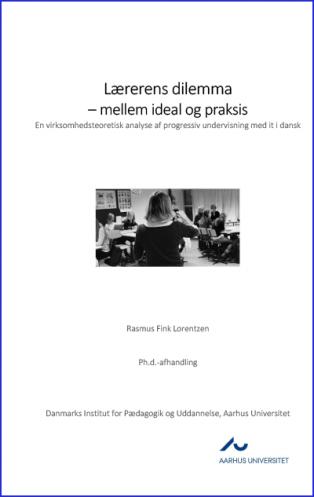 Forsidebillede til Lærerens dilemma - mellem ideal og praksis: En virksomhedsteoretisk analyse af progressiv undervisning med it i dansk
