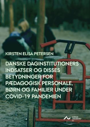 Forsidebillede til Danske daginstitutioners indsatser og disses betydninger for pædagogisk personale,  børn og familier under COVID-19 pandemien 2020/2021