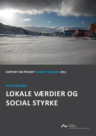 Cover for Lokale værdier og social styrke: Rapport om projekt Paamiut Asasara 2011